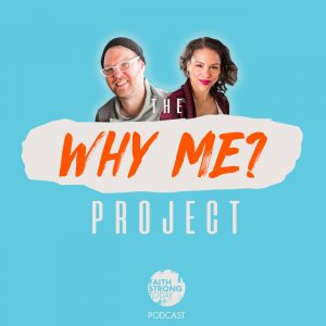 Why Me Project by Faith Strong Today