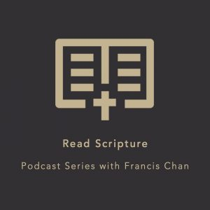 Christian Podcast - Read Scripture Podcast Series by Francis Chan