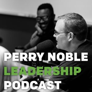 Perry Noble Leadership Podcast