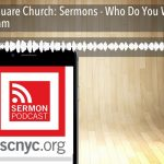Times Square Church: Sermons – Who Do You Worship? – David Ham