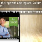 Living on the Edge with Chip Ingram – Culture Shock, Salt & Light, Part 1