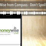 MoneyWise from Compass – Don't Spoil Your Kids