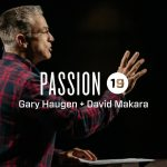 Passion 2019 :: Gary Haugen & David Makara